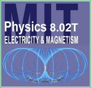 MIT 8.02 Physics 2: Electricity and Magnetism [repost]