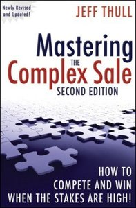 Mastering the Complex Sale: How to Compete and Win When the Stakes are High!