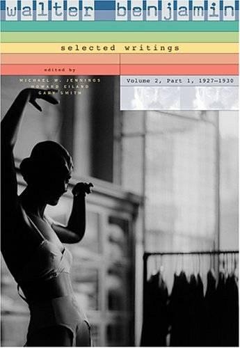 Walter Benjamin: Selected Writings, Volume 2: Part 1: 1927-1930