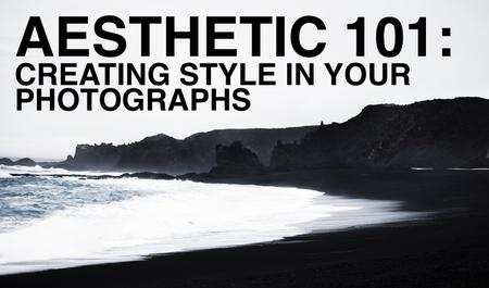 Aesthetic 101: Creating Style in Your Photographs