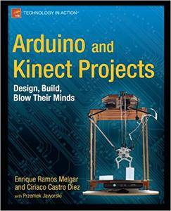 Arduino and Kinect Projects: Design, Build, Blow Their Minds (Repost)