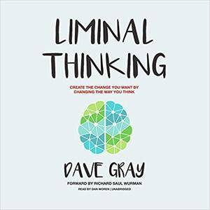 Liminal Thinking: Create the Change You Want by Changing the Way You Think [Audiobook]