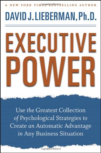 Executive Power: Use the Greatest Collection of Psychological Strategies to Create an Automatic Advantage