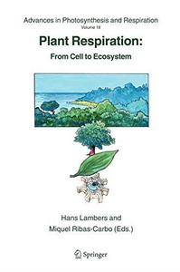 Plant Respiration: From Cell to Ecosystem
