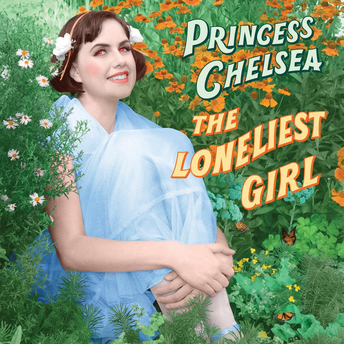 Princess Chelsea - The Loneliest Girl (2018)
