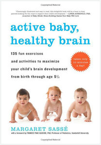 Active Baby, Healthy Brain: 135 Fun Exercises and Activities to Maximize Your Child's Brain Development ... (Repost)