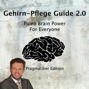 «Gehirn-Pflege Guide 2.0: Paleo Brain Power for Everyone» by Pawel M. Konefal