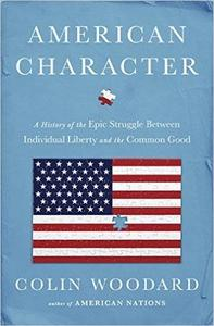 American Character: A History of the Epic Struggle Between Individual Liberty and the Common Good (Repost)