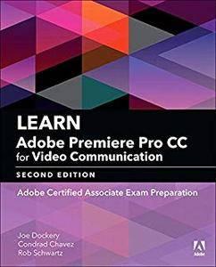 Learn Adobe Premiere Pro CC for Video Communication: Adobe Certified Associate Exam Preparation