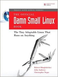 The Official Damn Small Linux(R) Book: The Tiny Adaptable Linux(R) That Runs on Anything