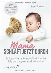 Mama schläft jetzt durch: So überstehen Sie die ersten 500 Nächte mit Baby und bringen es zum Durchschlafen (repost)