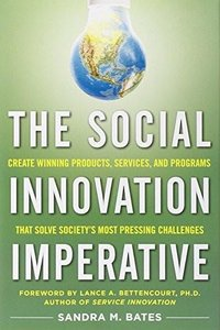 The Social Innovation Imperative: Create Winning Products, Services, and Programs that Solve Society's Most Pressin... (Repost)