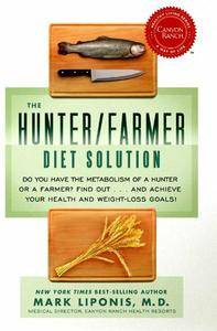 The Hunter/Farmer Diet Solution: Do You Have the Metabolism of a Hunter or a Farmer? Find Out...and Achieve Your Health (repost
