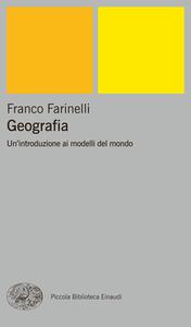 Franco Farinelli - Geografia. Un'introduzione ai modelli del mondo (2003)