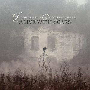 Flowers For Bodysnatchers - Alive With Scars (2019)