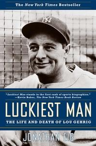 «Luckiest Man: The Life and Death of Lou Gehrig» by Jonathan Eig