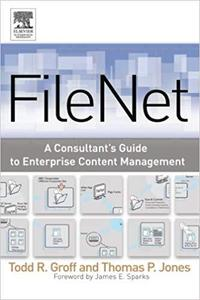 FileNet: A Consultant's Guide to Enterprise Content Management