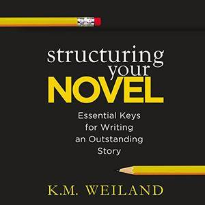 Structuring Your Novel: Essential Keys for Writing an Outstanding Story [Audiobook]