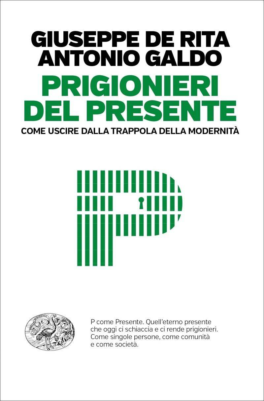 Giuseppe De Rita, Antonio Galdo - Prigionieri del presente