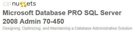 cbtnuggets - Microsoft Database PRO SQL Server 2008 Admin 70-450