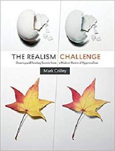 The Realism Challenge Drawing and Painting Secrets from a Modern Master of Hyperrealism