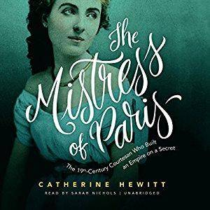 The Mistress of Paris: The 19th-Century Courtesan Who Built an Empire on a Secret [Audiobook]