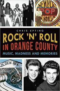 Rock 'n' Roll in Orange County: Music, Madness and Memories
