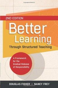 Better Learning Through Structured Teaching: A Framework for the Gradual Release of Responsibility, 2nd Edition (repost)