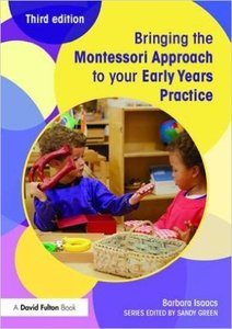 Bringing the Montessori Approach to your Early Years Practice, 3 edition