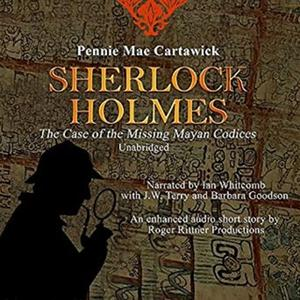 «SHERLOCK HOLMES: The Case of the missing Mayan Codices (A short Mystery)» by Pennie Mae Cartawick