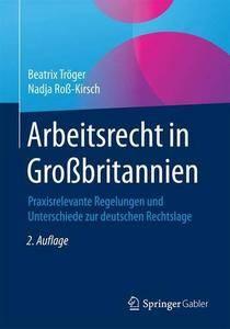 Arbeitsrecht in Großbritannien: Praxisrelevante Regelungen und Unterschiede zur deutschen Rechtslage, 2. Auflage