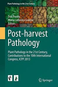 Post-harvest Pathology: Plant Pathology in the 21st Century, Contributions to the 10th International Congress, ICPP 2013