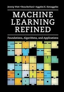 Machine Learning Refined: Foundations, Algorithms, and Applications (repost)