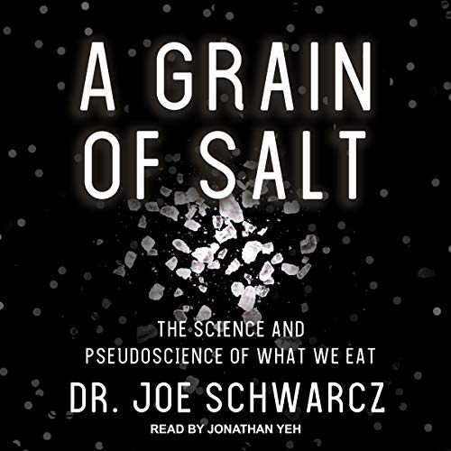 A Grain of Salt: The Science and Pseudoscience of What We Eat [Audiobook]