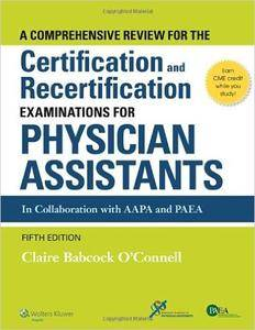 A Comprehensive Review For the Certification and Recertification Examinations for Physician Assistants, Fifth edition