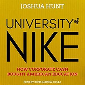 University of Nike: How Corporate Cash Bought American Higher Education [Audiobook]