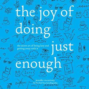 The Joy of Doing Just Enough: The Secret Art of Being Lazy and Getting Away with It [Audiobook]