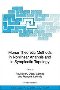 Morse Theoretic Methods in Nonlinear Analysis and in Symplectic Topology (Repost)
