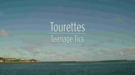Tourettes: Teenage Tics (2017)