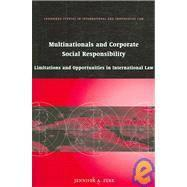 Multinationals and Corporate Social Responsibility: Limitations and Opportunities in International Law