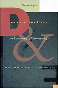 Deconstruction and the Remainders of Phenomenology: Sartre, Derrida, Foucault, Baudrillard