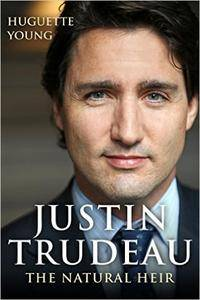 Justin Trudeau: The Natural Heir