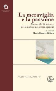 Maria Rosaria Ghiara - La meraviglia e la passione Un secolo di scienze della natura nel Mezzogiorno (2015)