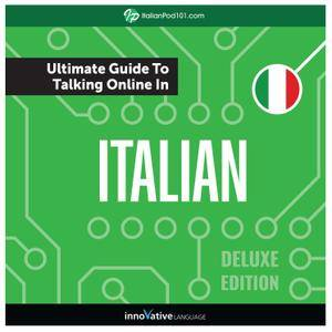 Learn Italian: The Ultimate Guide to Talking Online in Italian, Deluxe Edition [Audiobook]