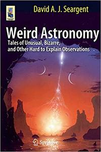 Weird Astronomy: Tales of Unusual, Bizarre, and Other Hard to Explain Observations (Repost)