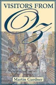 Visitors from Oz: The Wild Adventures of Dorothy, the Scarecrow, and the Tin Woodman