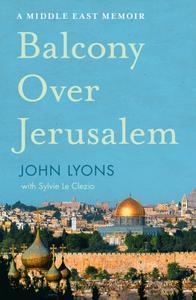 A Balcony Over Jerusalem: A Memoir of Occupation