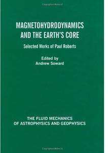 Magnetohydrodynamics and the Earth's Core: Selected Works by Paul Roberts [Repost]