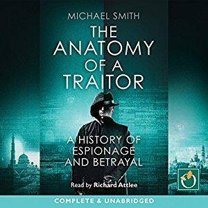 The Anatomy of a Traitor: A History of Espionage and Betrayal [Audiobook]