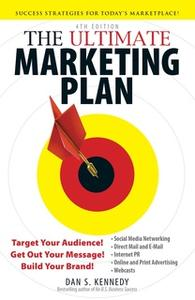«The Ultimate Marketing Plan: Target Your Audience! Get Out Your Message! Build Your Brand!» by Dan S. Kennedy